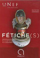 Exposition Fétiche(s), la Nef de Montpellier du 18 septembre au 14 novembre 2015 | Hérault