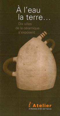 A l'eau la terre - 2010 - Des céramistes régionaux réinterprètent des pièces anciennes