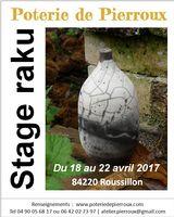 Stage raku à la Poterie de Pierroux, Roussillon en Vaucluse, du 18 au 22 avril 2017